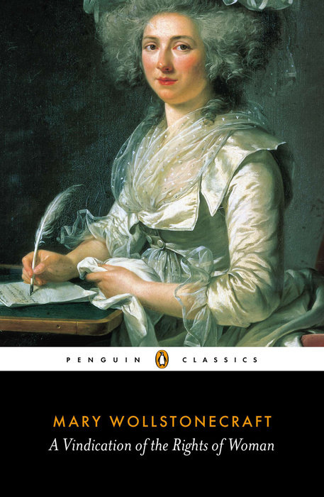 """mary wollstonecraft a vindication of the rights of women essays Mary wollstonecraft is considered as the """"mother of feminism"""" or rather the 'first feminist"""" her book, """"a vindication on the rights of woman"""", published in 1792, revolves around the central issue of women's rights especially with respected to women education."""