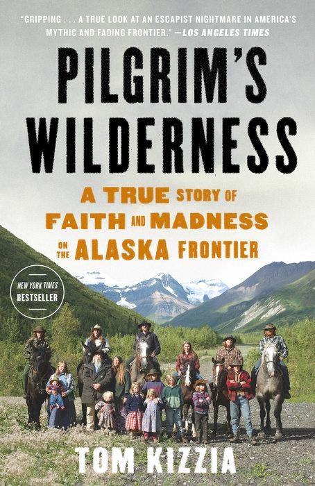 Pilgrim's Wilderness by Tom Kizzia