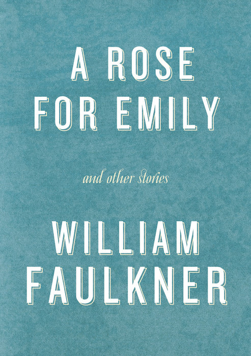 A Rose For Emily And Other Stories Random House Books