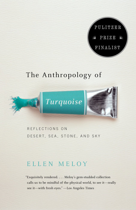 The Anthropology of Turquoise by Ellen Meloy