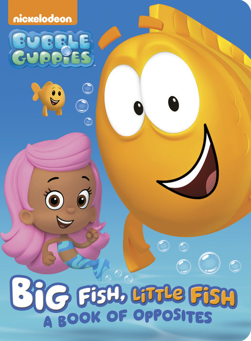 Big Fish, Little Fish: A Book of Opposites (Bubble Guppies)