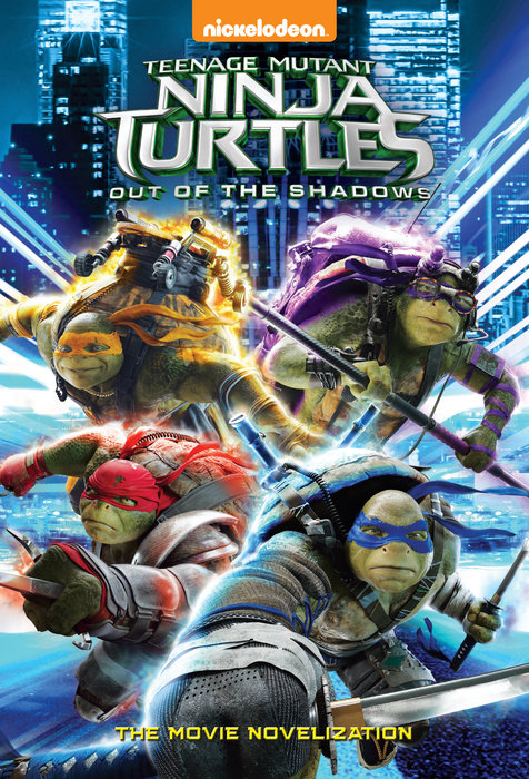 Teenage Mutant Ninja Turtles: Out of the Shadows Novelization (Teenage MutantNinja Turtles: Out of the Shadows)