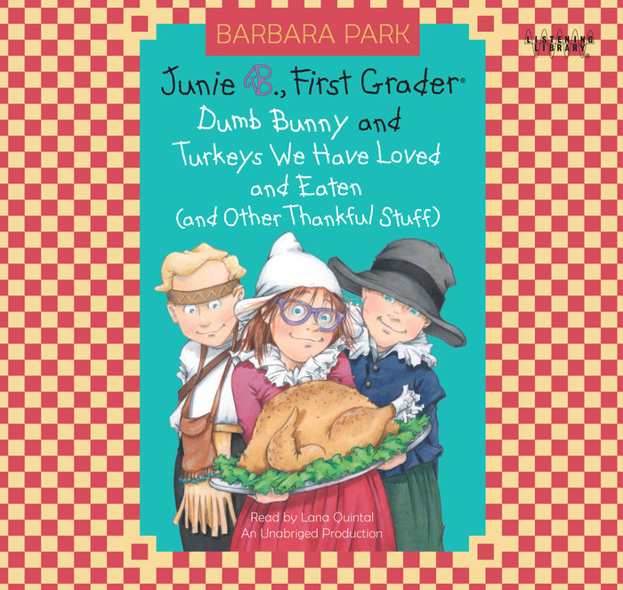 Junie B., First Grader: Dumb Bunny; and Turkeys We have Loved and Eaten (and other Thankful Stuff)