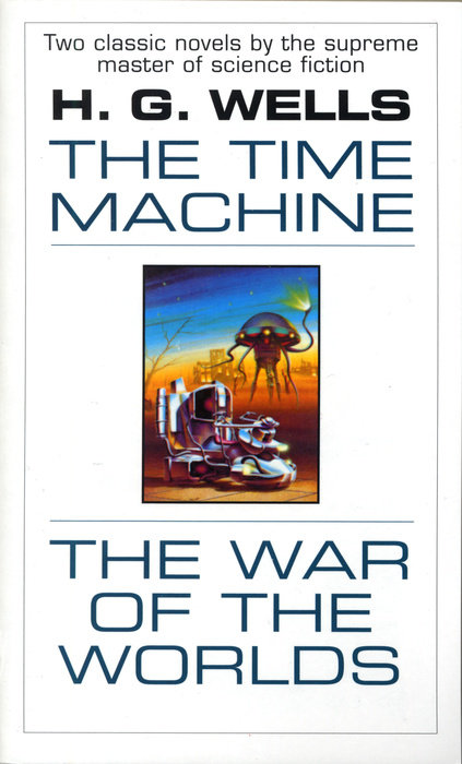 The Time Machine and The War of the Worlds