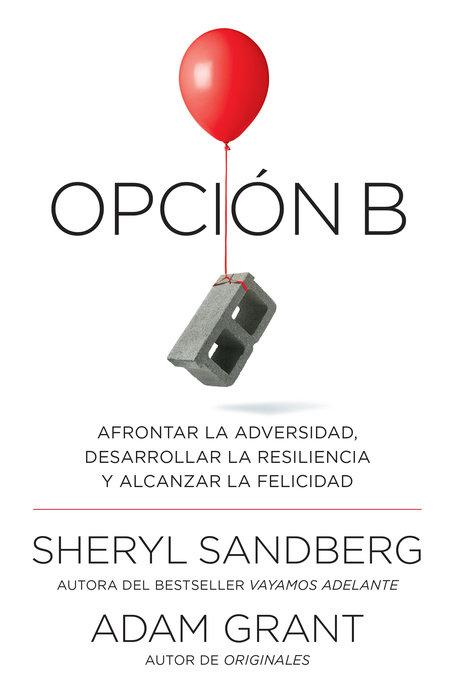 Opción B: Afrontar adversidad, desarrollar la resiliencia y alcanzar la felicidad