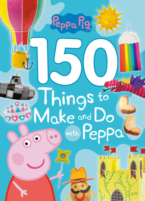 150 Things to Make and Do with Peppa (Peppa Pig)