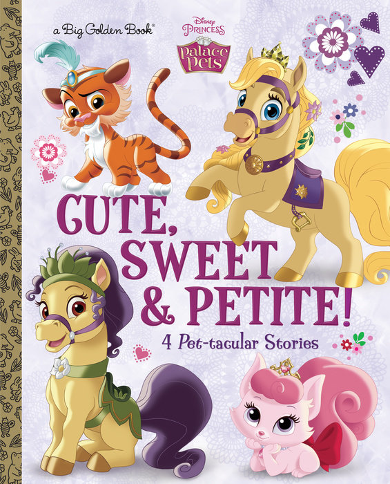 Cute, Sweet, & Petite! (Disney Princess: Palace Pets)