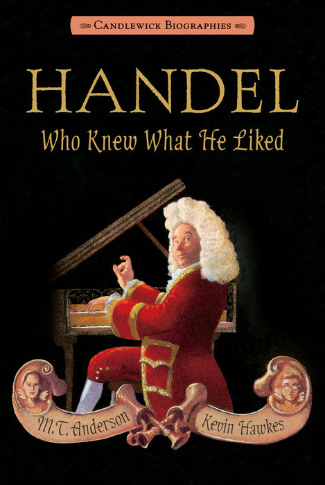 Handel, Who Knew What He Liked: Candlewick Biographies