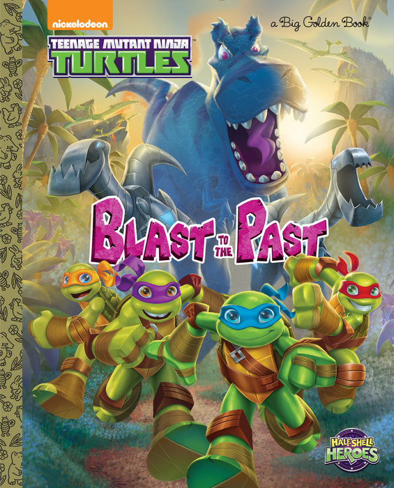 Blast to the Past! (Teenage Mutant Ninja Turtles: Half-Shell Heroes)