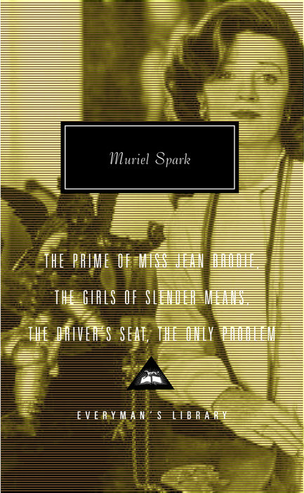 The Prime of Miss Jean Brodie, The Girls of Slender Means, The Driver's Seat, The Only Problem by Muriel Spark