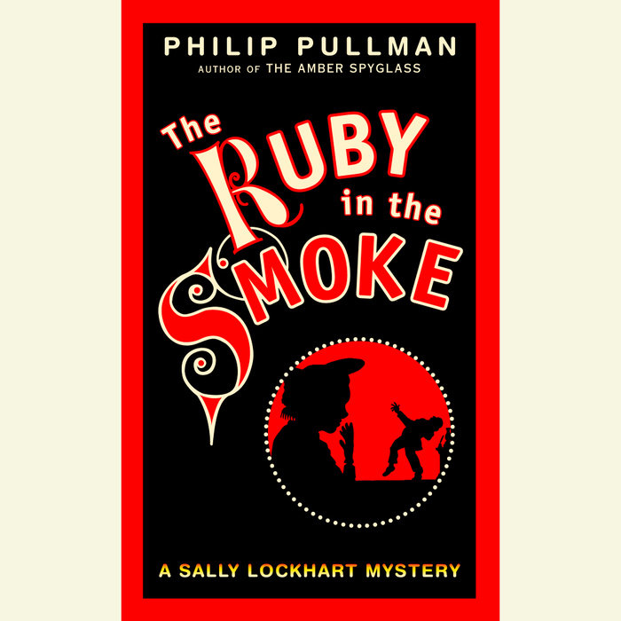A Sally Lockhart Mystery: The Ruby In the Smoke