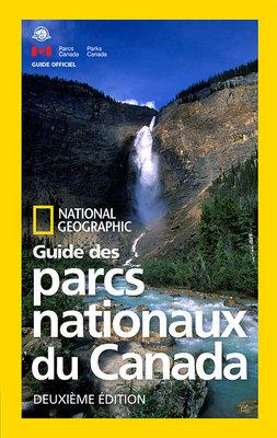 National Geographic Guide des parcs nationaux du Canada, deuxieme edition