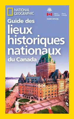 National Geographic Guide des Lieux historiques nationaux du Canada