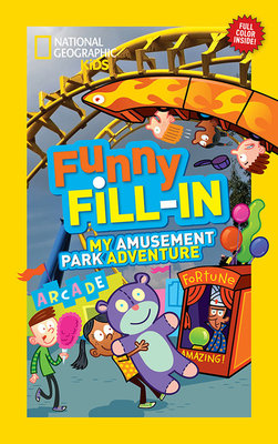 National Geographic Kids Funny Fill-in: My Amusement Park Adventure