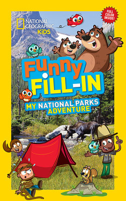 National Geographic Kids Funny Fill-In: My National Parks Adventure