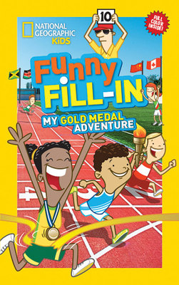 National Geographic Kids Funny Fill-In: My Gold Medal Adventure