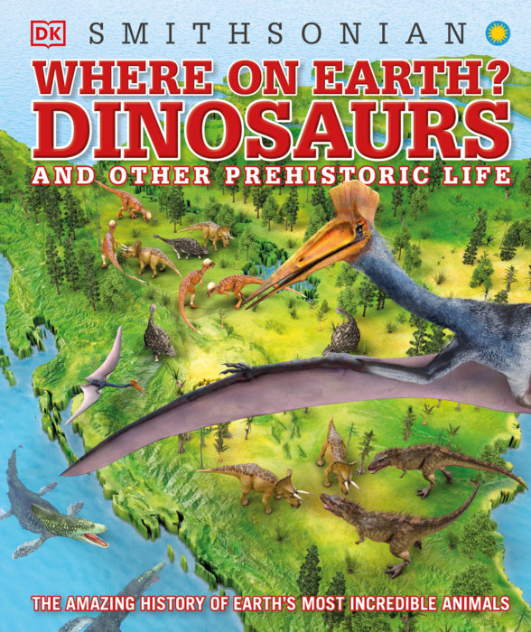 Smithsonian: Where on Earth? Dinosaurs and Prehistoric Life