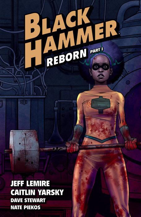 Black Hammer Volume 5: Reborn Part One