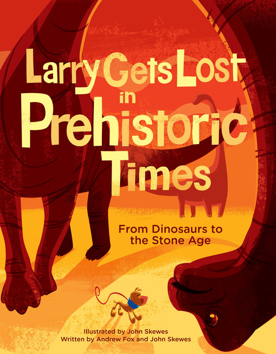 Larry Gets Lost in Prehistoric Times: From Dinosaurs to the Stone Age