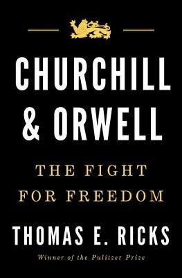 Churchill and Orwell by Thomas E. Ricks