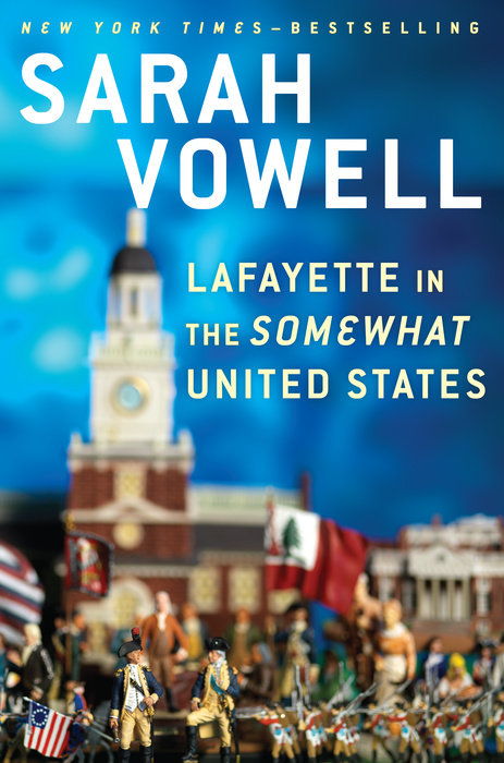 Lafayette in the Somewhat United States by Sarah Vowell