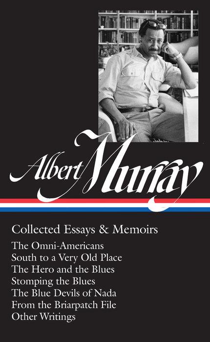 Albert Murray: Collected Essays & Memoirs (LOA #284)