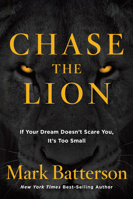Chase The Lion By Mark Batterson Waterbrook Multnomah