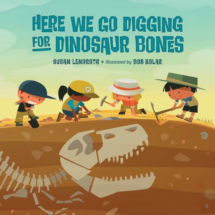 Here We Go Digging for Dinosaur Bones