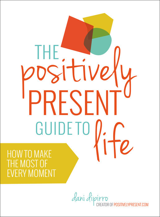 The Positively Present Guide to Life