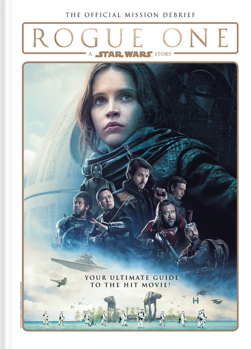 Rogue One: A Star Wars Story - The Official Mission Debrief