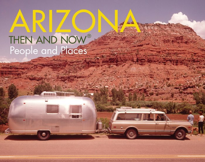Arizona Then and Now®