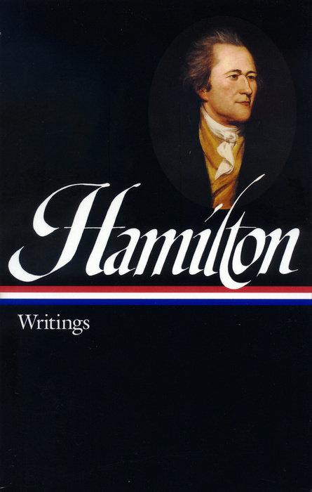 Alexander Hamilton: Writings by Alexander Hamilton