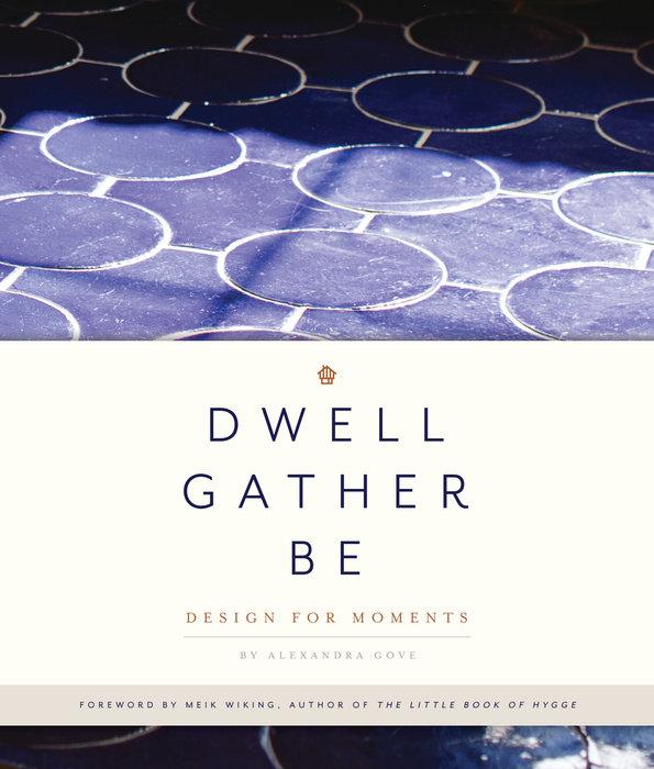 Dwell, Gather, Be