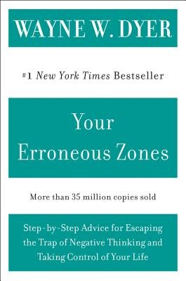 Cover art for Your Erroneous Zones: Step-By-Step Advice for Escaping the Trap of Negative Thinking and Taking Control of Your Life