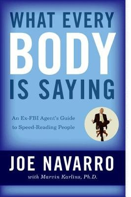 Cover of What Every Body Is Saying: An Ex-FBI Agent's Guide to Speed-Reading People