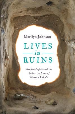 Cover art for Lives in Ruins: Archaeologists and the Seductive Lure of Human Rubble