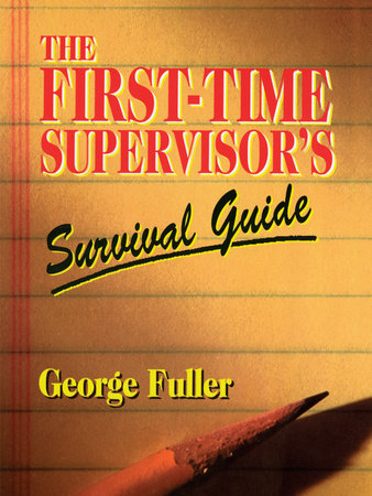 First Time Supervisor's Survival Guide