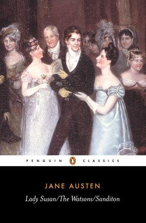 Lady Susan; The Watsons; Sanditon