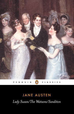 Lady Susan; The Watsons; Sanditon