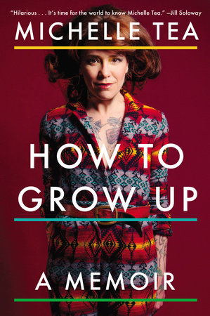 How to Grow Up by Michelle Tea