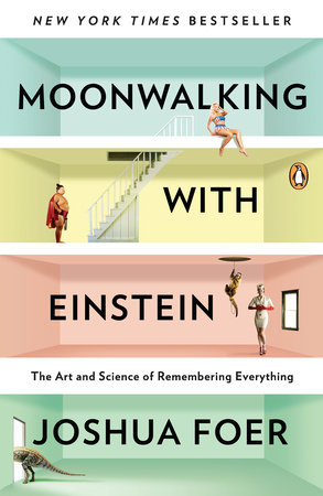 Buy Moonwalking with Einstein: The Art and Science of Remembering Everything