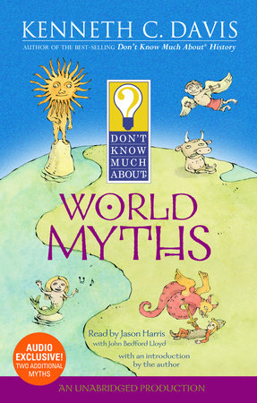 Don't Know Much About World Myths by Kenneth C. Davis