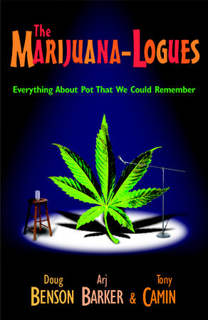 The Marijuana-logues by Doug Benson, Tony Camin and Arj Barker