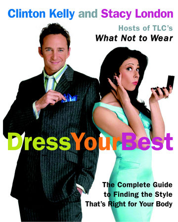 Dress Your Best by Clinton Kelly and Stacy London