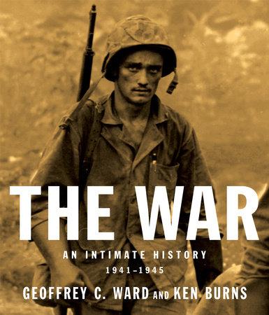 The War by Ken Burns and Geoffrey C. Ward