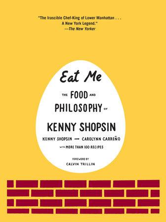 Eat Me by Carolynn Carreno and Kenny Shopsin