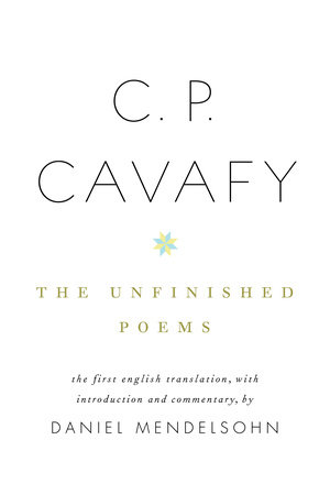 C. P. Cavafy: The Unfinished Poems by