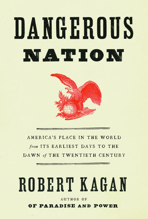 Dangerous Nation by Robert Kagan