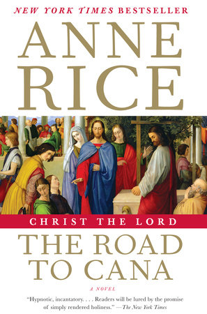 Christ the Lord: The Road to Cana by Anne Rice