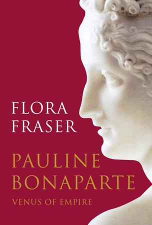 Pauline Bonaparte: Venus of Empire by Flora Fraser